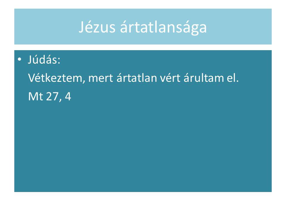 Jézus ártatlansága Júdás: Vétkeztem, mert ártatlan vért árultam el.