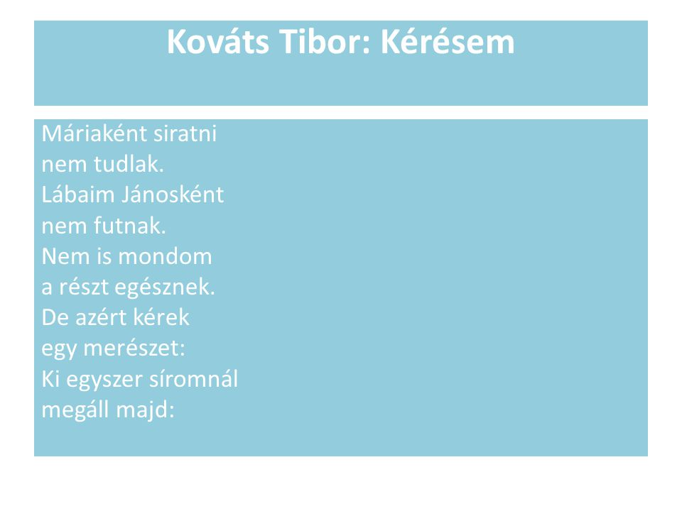 Kováts Tibor: Kérésem Máriaként siratni nem tudlak. Lábaim Jánosként