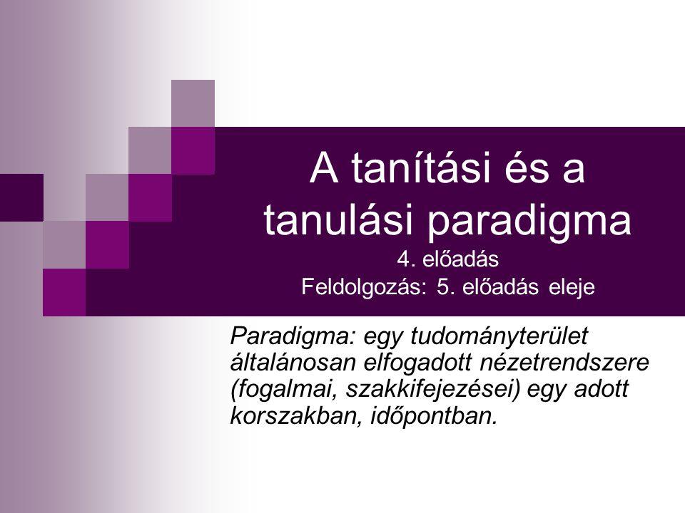 A tanítási és a tanulási paradigma 4. előadás Feldolgozás: 5