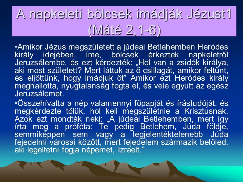 A napkeleti bölcsek imádják Jézust1 (Máté 2,1-6)