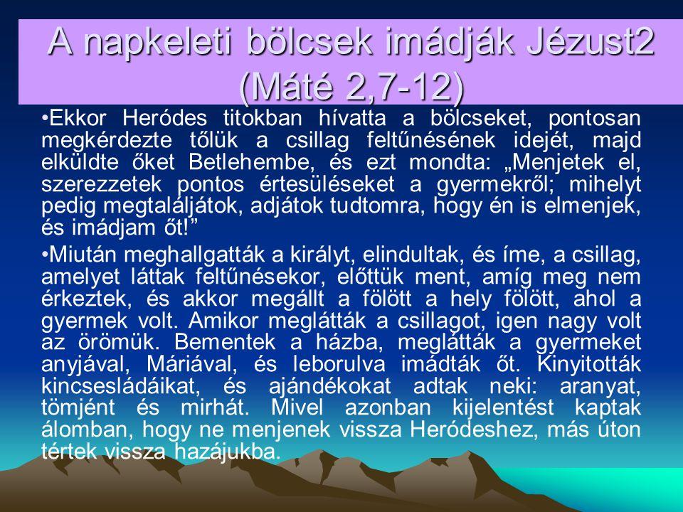 A napkeleti bölcsek imádják Jézust2 (Máté 2,7-12)