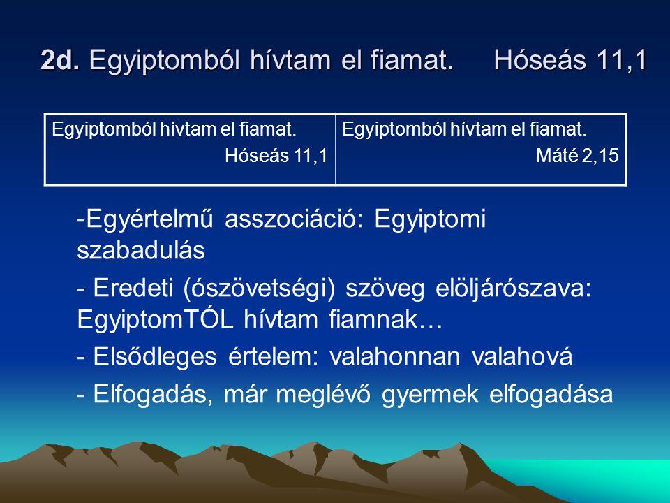 2d. Egyiptomból hívtam el fiamat. Hóseás 11,1