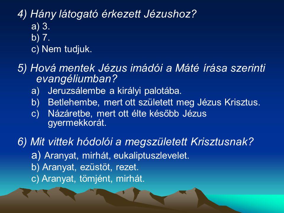 4) Hány látogató érkezett Jézushoz