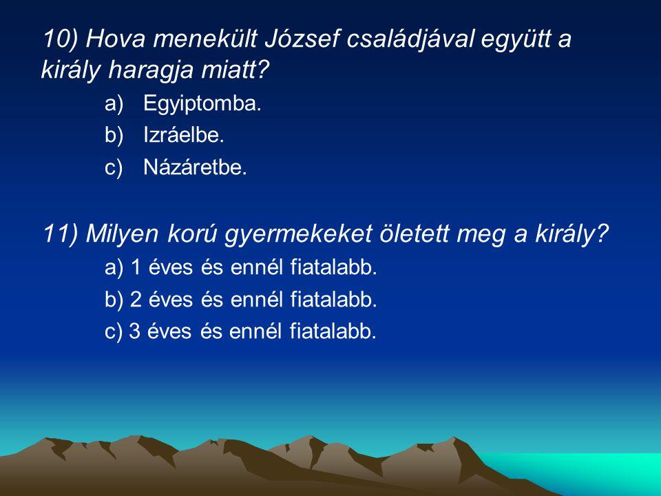 10) Hova menekült József családjával együtt a király haragja miatt