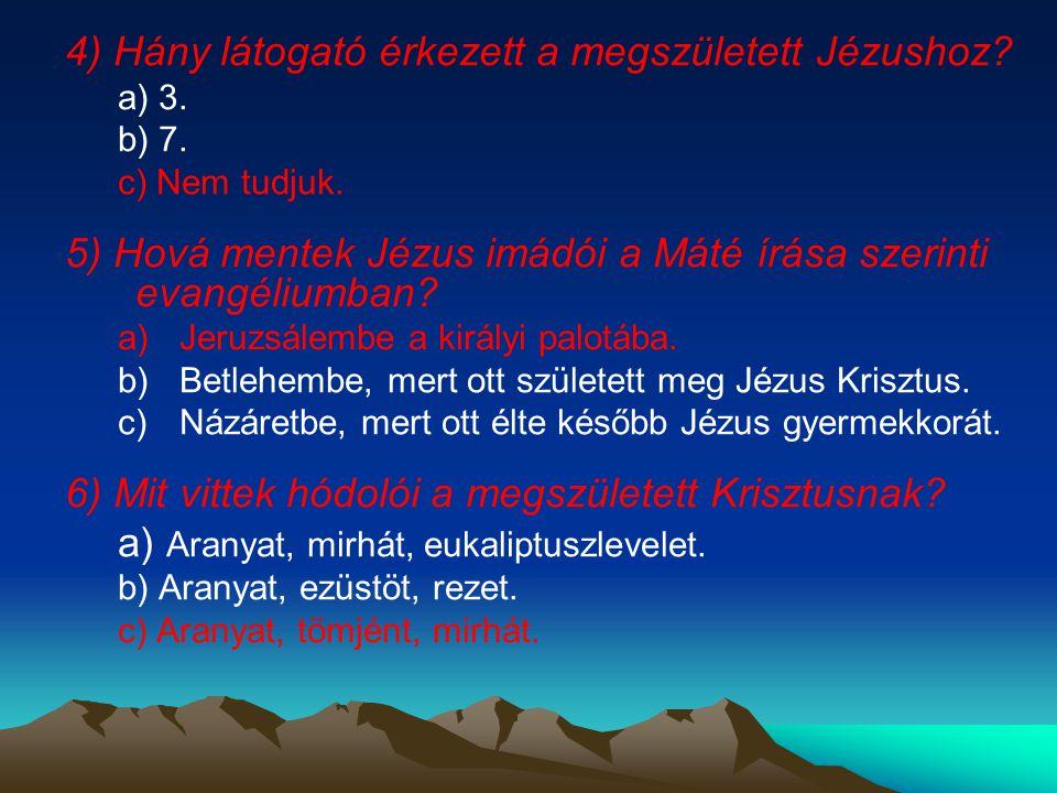 4) Hány látogató érkezett a megszületett Jézushoz