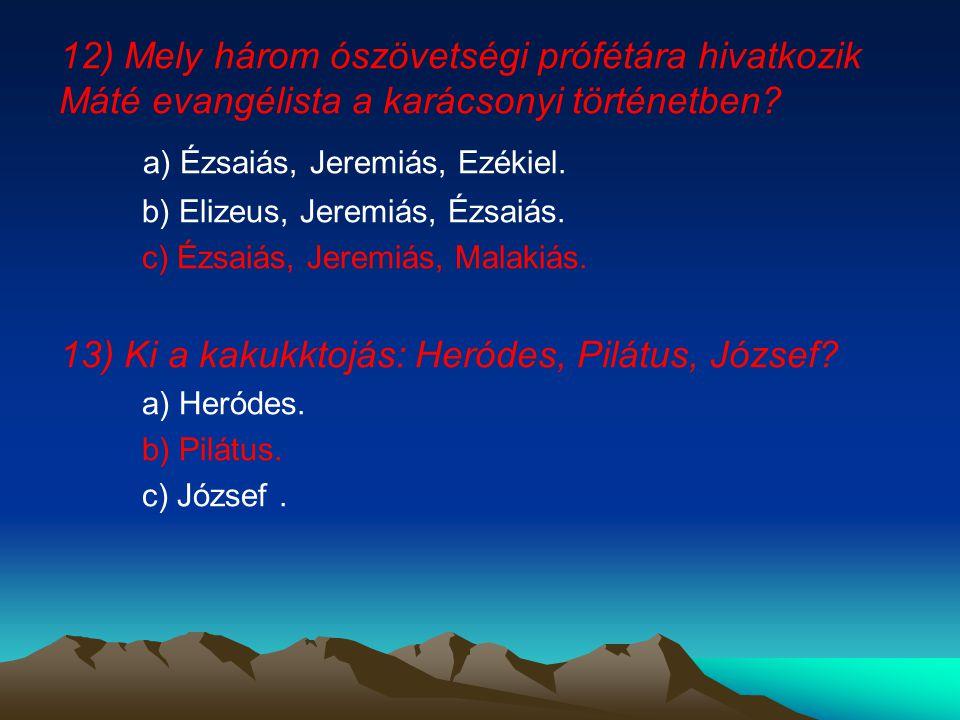 a) Ézsaiás, Jeremiás, Ezékiel.