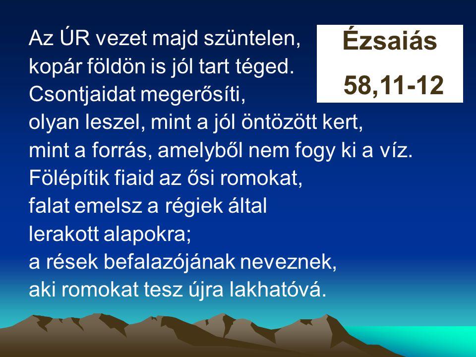 Ézsaiás 58,11-12 Az ÚR vezet majd szüntelen,
