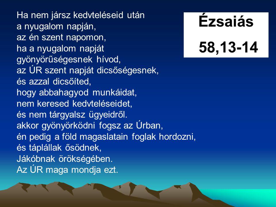 Ézsaiás 58,13-14 Ha nem jársz kedvteléseid után a nyugalom napján,