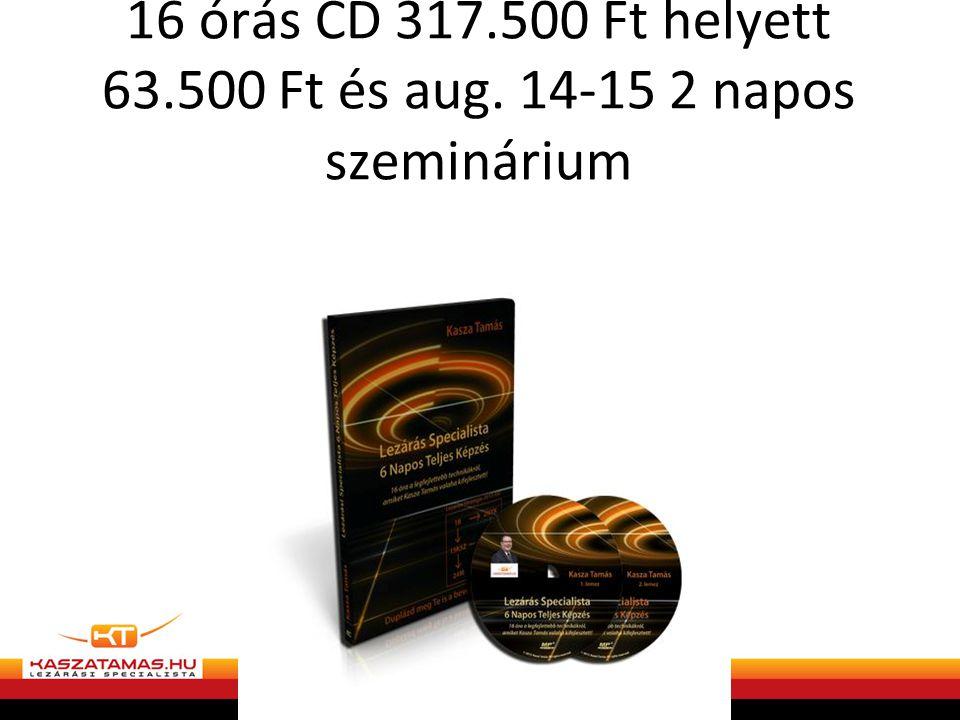16 órás CD 317. 500 Ft helyett 63. 500 Ft és aug