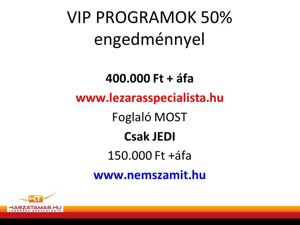 VIP PROGRAMOK 50% engedménnyel