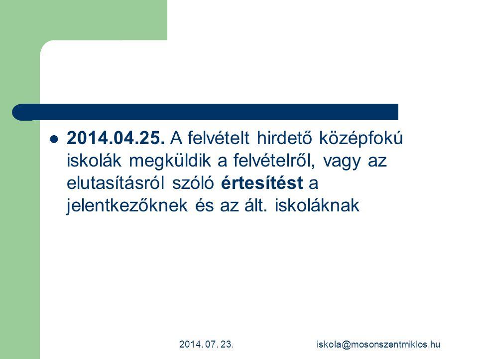 2014.04.25. A felvételt hirdető középfokú iskolák megküldik a felvételről, vagy az elutasításról szóló értesítést a jelentkezőknek és az ált. iskoláknak