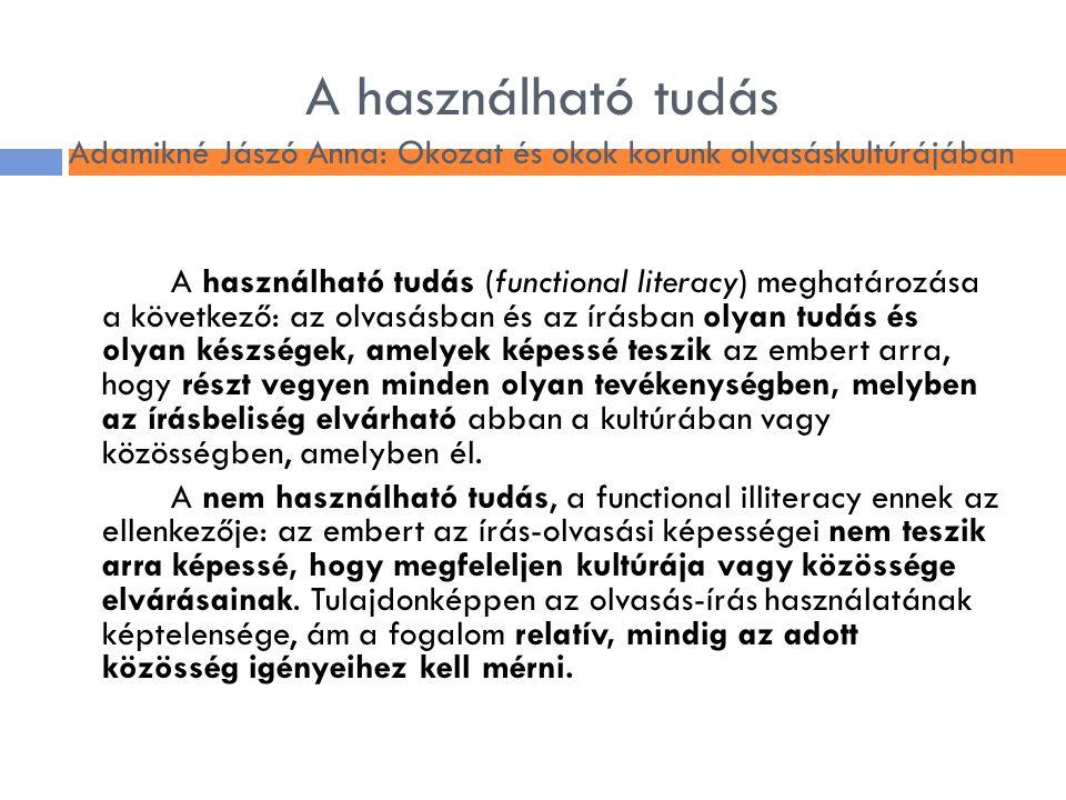 A használható tudás Adamikné Jászó Anna: Okozat és okok korunk olvasáskultúrájában