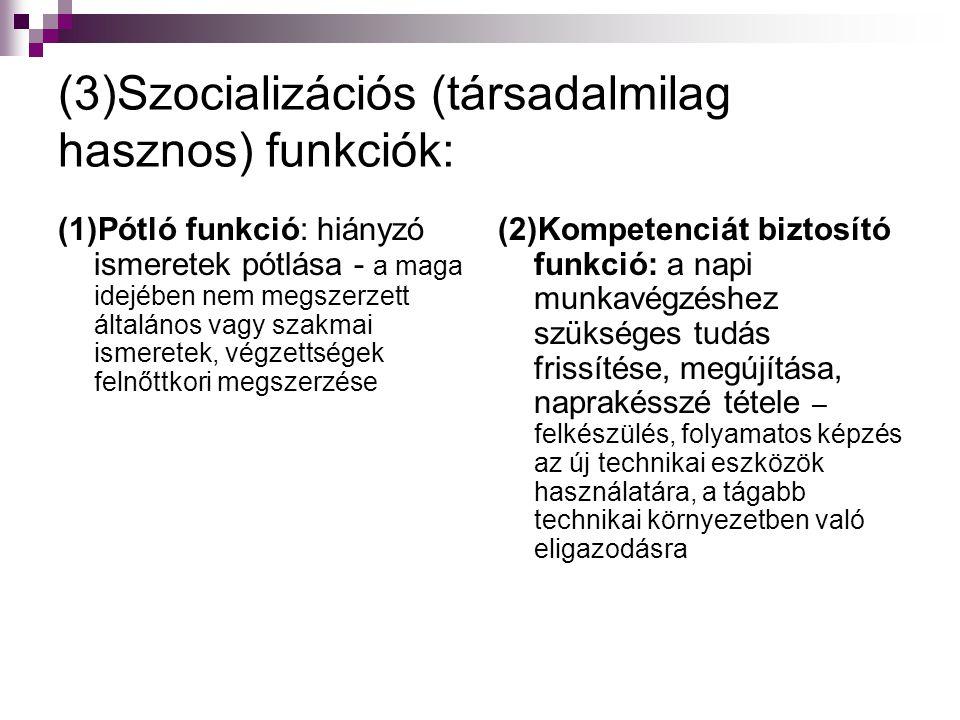 (3)Szocializációs (társadalmilag hasznos) funkciók: