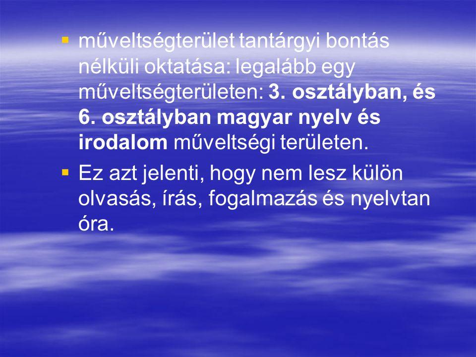 műveltségterület tantárgyi bontás nélküli oktatása: legalább egy műveltségterületen: 3. osztályban, és 6. osztályban magyar nyelv és irodalom műveltségi területen.