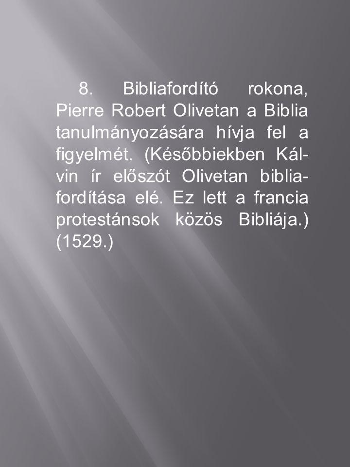 8. Bibliafordító rokona, Pierre Robert Olivetan a Biblia tanulmányozására hívja fel a figyelmét.