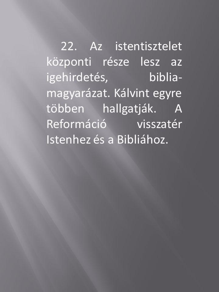 22. Az istentisztelet központi része lesz az igehirdetés, biblia-magyarázat.