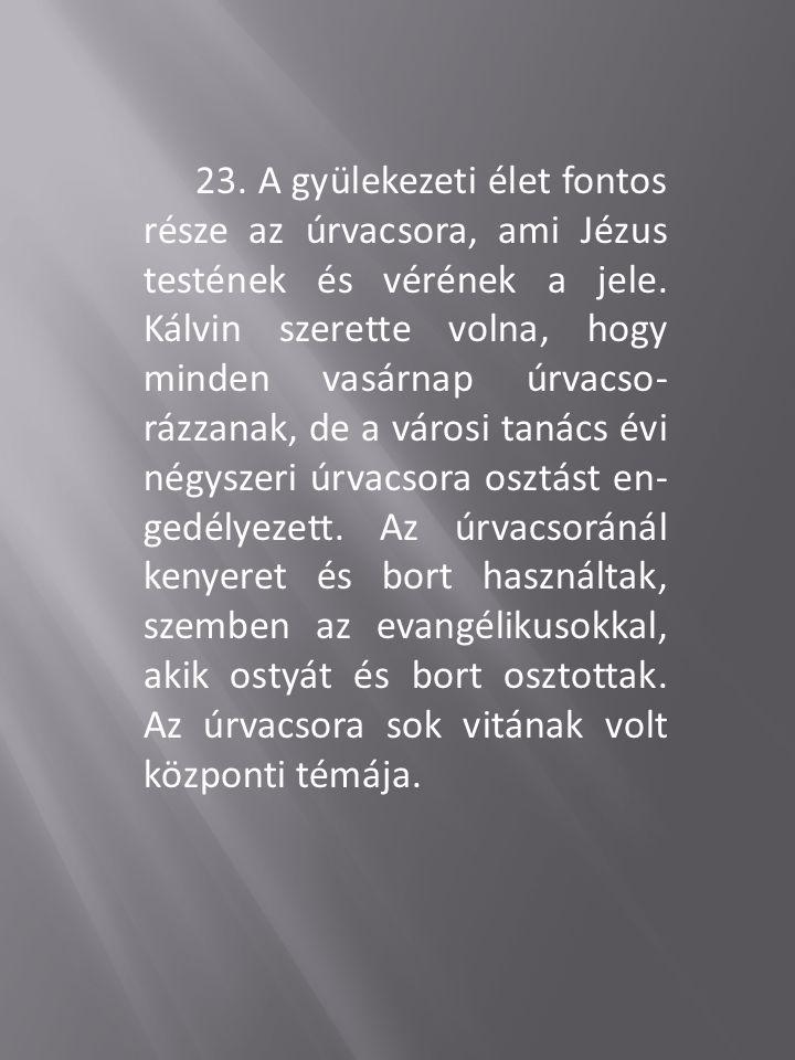 23. A gyülekezeti élet fontos része az úrvacsora, ami Jézus testének és vérének a jele.