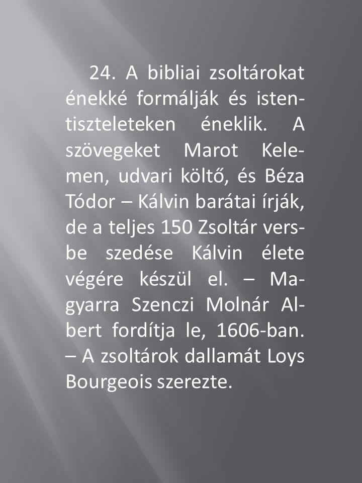 24. A bibliai zsoltárokat énekké formálják és isten-tiszteleteken éneklik.