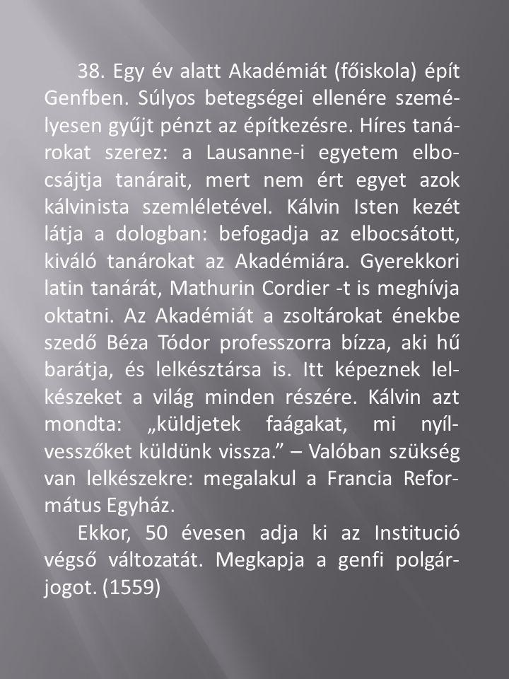 38. Egy év alatt Akadémiát (főiskola) épít Genfben