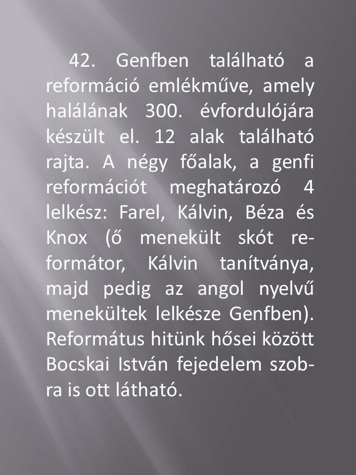 42. Genfben található a reformáció emlékműve, amely halálának 300