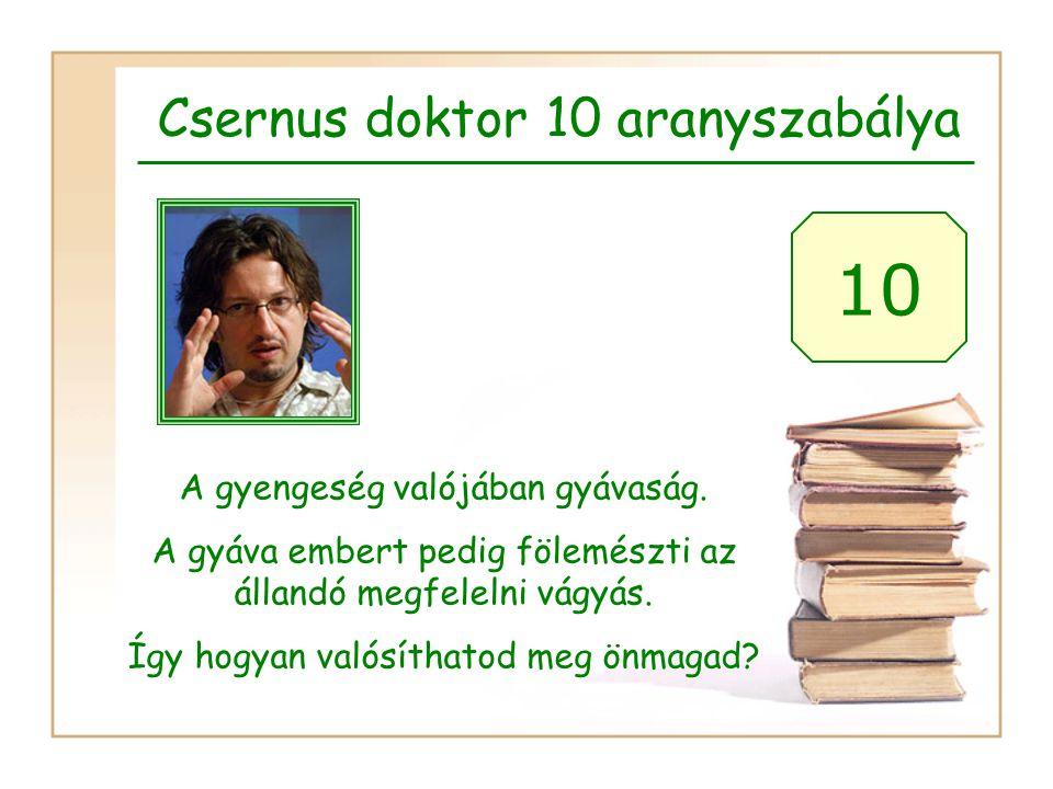 10 Csernus doktor 10 aranyszabálya A gyengeség valójában gyávaság.