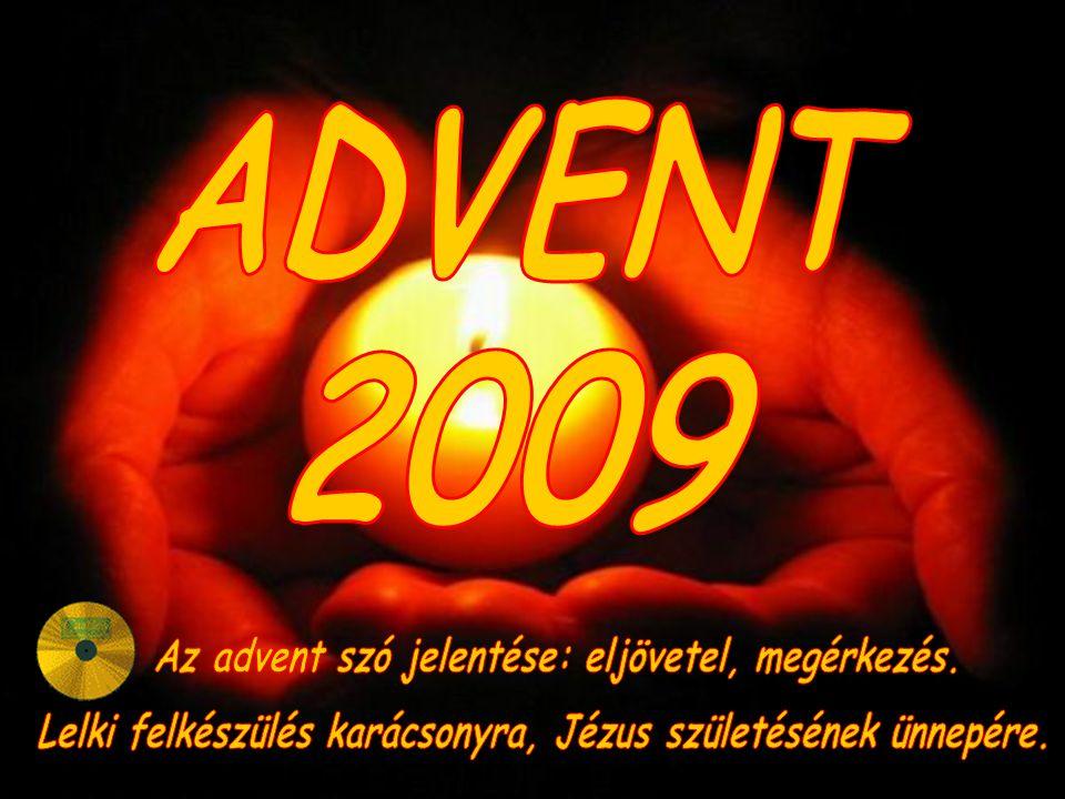 ADVENT 2009 Az advent szó jelentése: eljövetel, megérkezés.