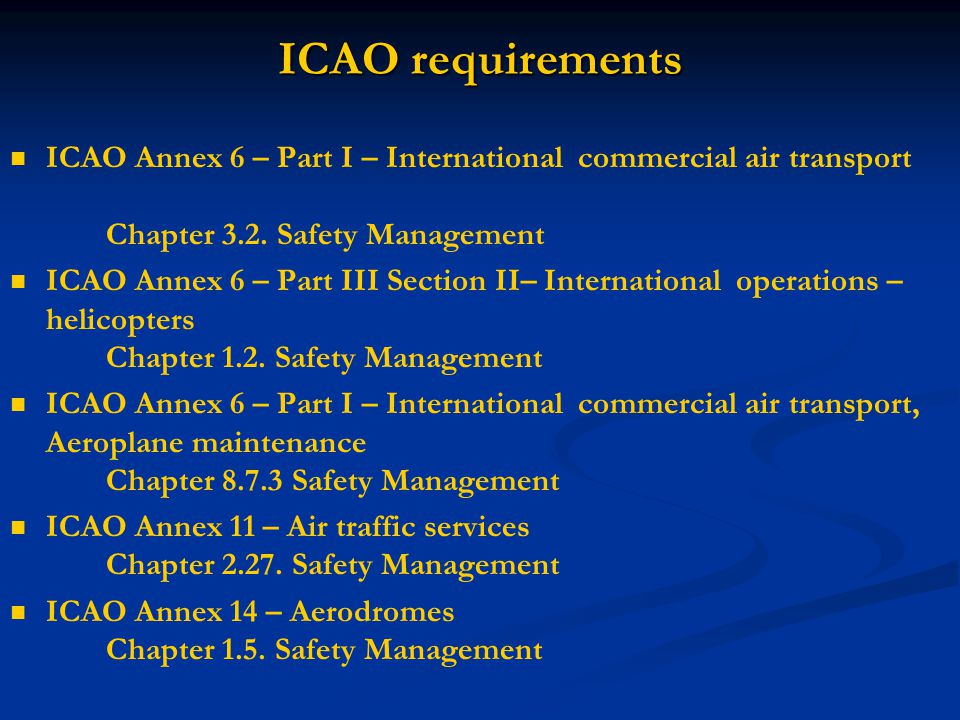 ICAO requirements ICAO Annex 6 – Part I – International commercial air transport Chapter 3.2. Safety Management.