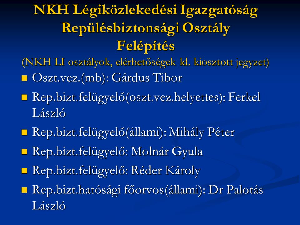 NKH Légiközlekedési Igazgatóság Repülésbiztonsági Osztály Felépítés (NKH LI osztályok, elérhetőségek ld. kiosztott jegyzet)