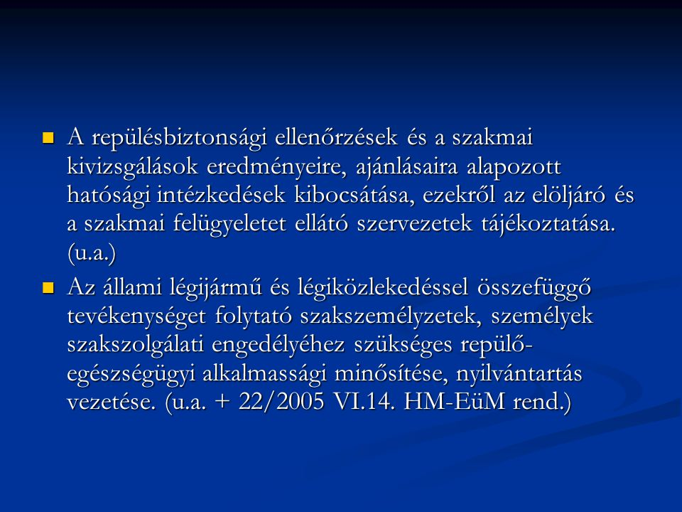 A repülésbiztonsági ellenőrzések és a szakmai kivizsgálások eredményeire, ajánlásaira alapozott hatósági intézkedések kibocsátása, ezekről az elöljáró és a szakmai felügyeletet ellátó szervezetek tájékoztatása. (u.a.)