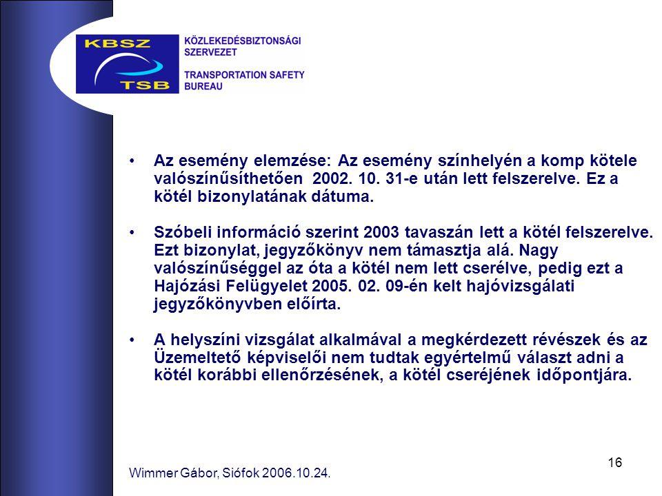 Az esemény elemzése: Az esemény színhelyén a komp kötele valószínűsíthetően 2002. 10. 31-e után lett felszerelve. Ez a kötél bizonylatának dátuma.