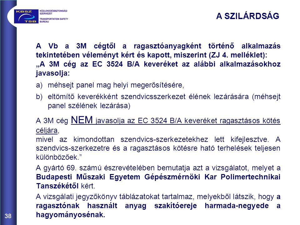 A SZILÁRDSÁG A Vb a 3M cégtől a ragasztóanyagként történő alkalmazás tekintetében véleményt kért és kapott, miszerint (ZJ 4. melléklet):