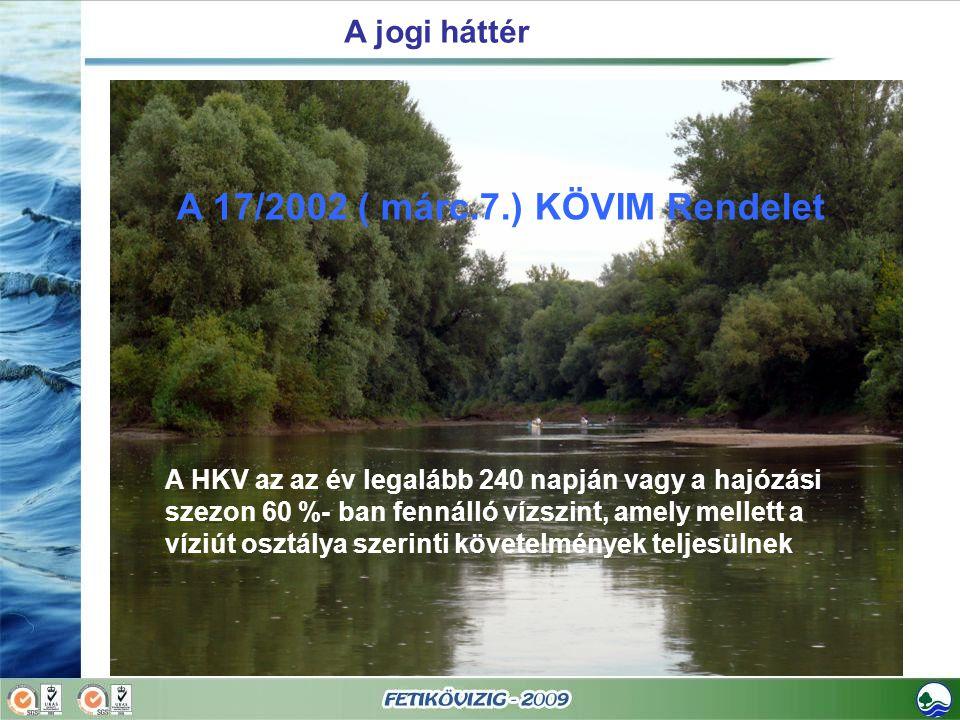 A jogi háttér A 17/2002 ( márc.7.) KÖVIM Rendelet. A hajózó utak meghatározása, az Unió csatlakozás jelentősége a hajózásban.