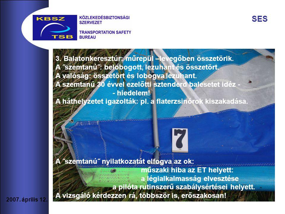 SES 3. Balatonkeresztúr: műrepül –levegőben összetörik.