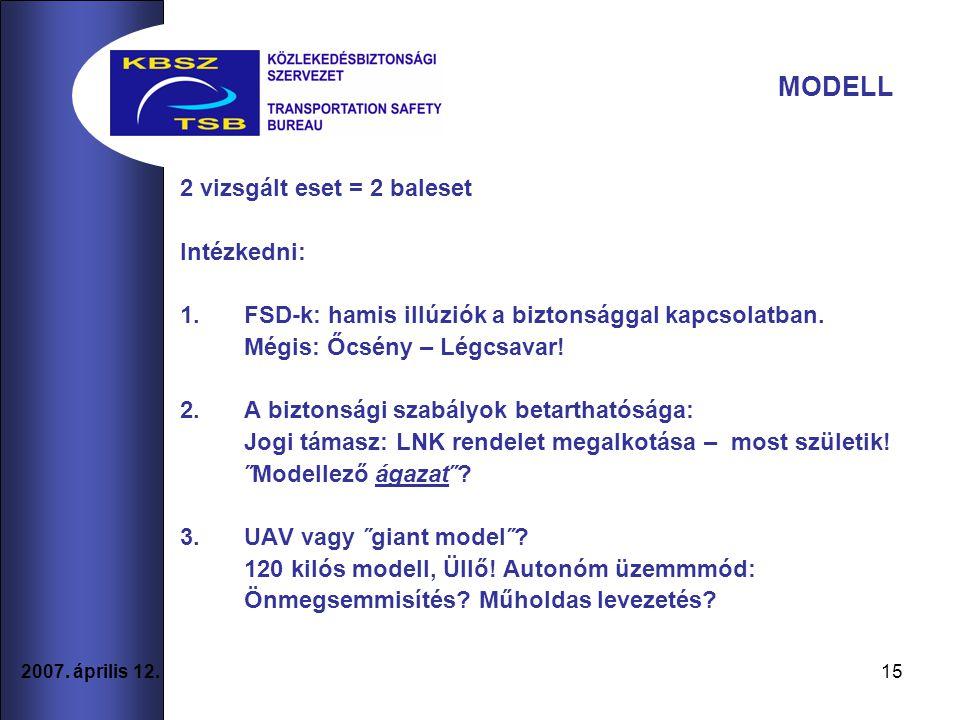 MODELL 2 vizsgált eset = 2 baleset Intézkedni: