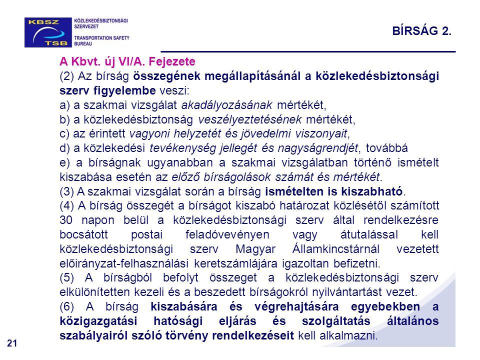 BÍRSÁG 2. A Kbvt. új VI/A. Fejezete. (2) Az bírság összegének megállapításánál a közlekedésbiztonsági szerv figyelembe veszi: