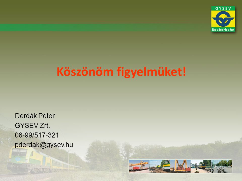 Köszönöm figyelmüket! Derdák Péter GYSEV Zrt. 06-99/517-321