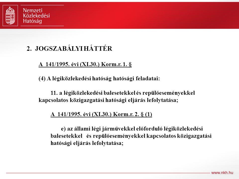 2. JOGSZABÁLYI HÁTTÉR A 141/1995. évi (XI.30.) Korm.r. 1. §
