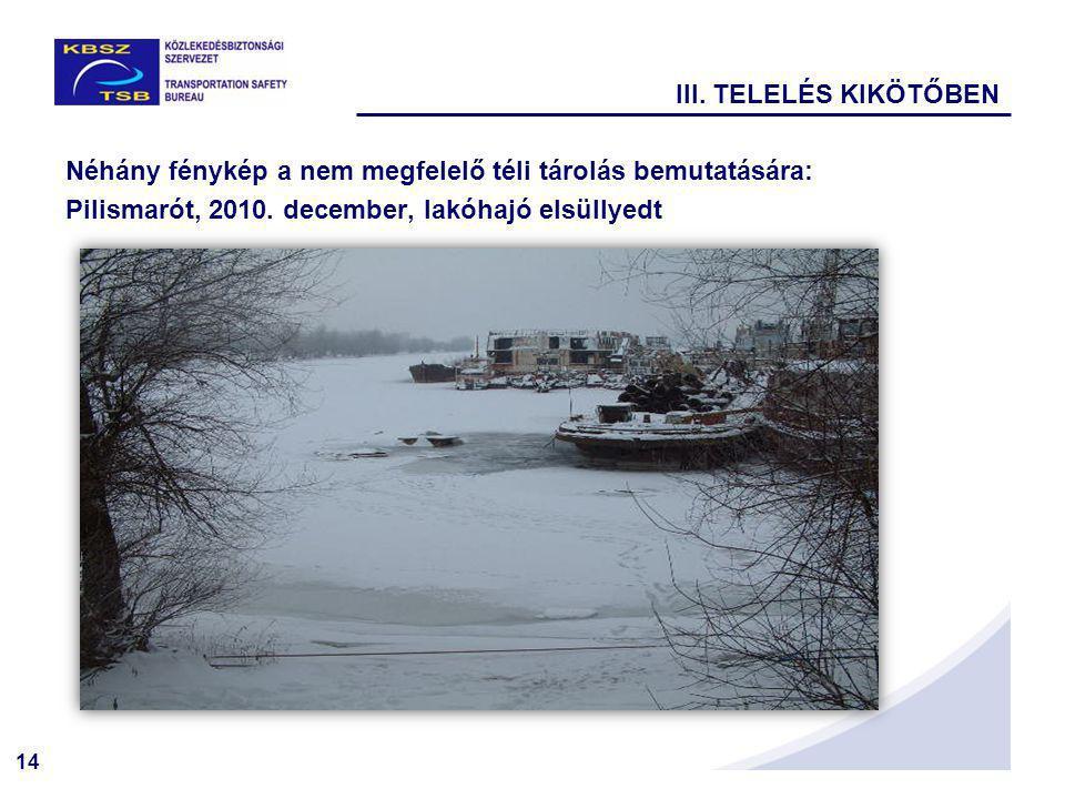 III. TELELÉS KIKÖTŐBEN Néhány fénykép a nem megfelelő téli tárolás bemutatására: Pilismarót, 2010.