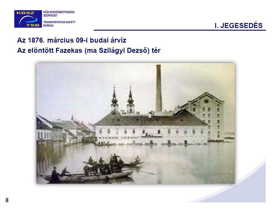 I. JEGESEDÉS Az 1876. március 09-i budai árvíz Az elöntött Fazekas (ma Szilágyi Dezső) tér