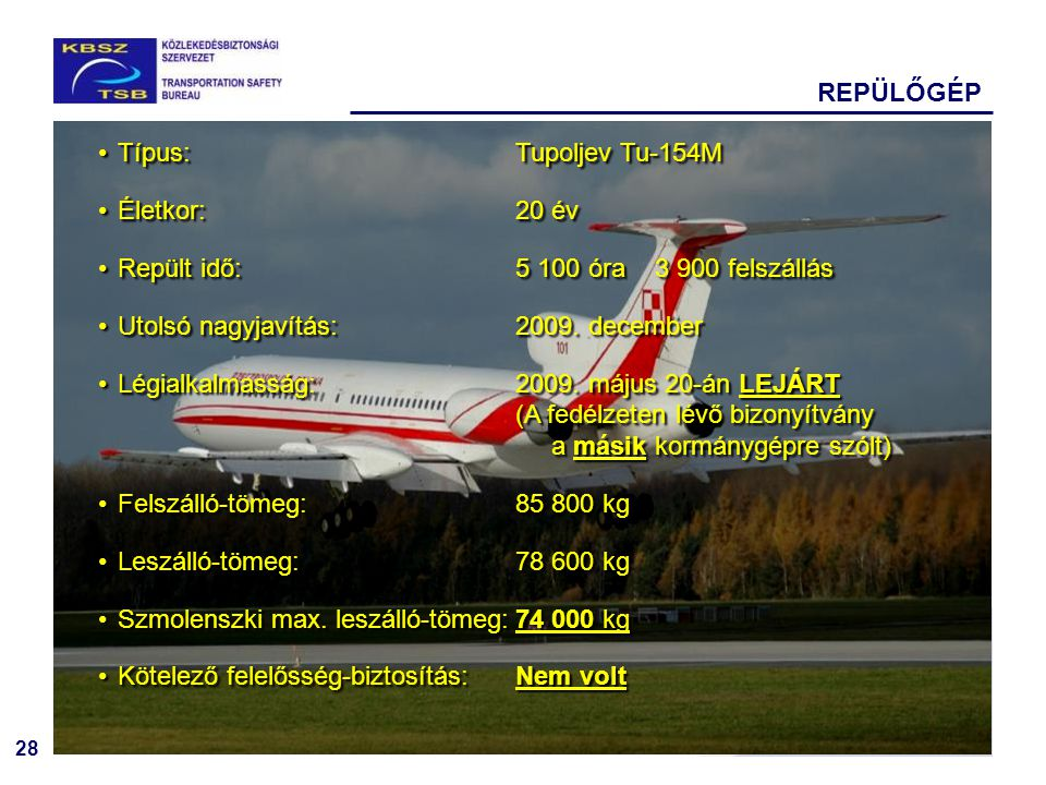 REPÜLŐGÉP Típus: Tupoljev Tu-154M. Életkor: 20 év. Repült idő: 5 100 óra 3 900 felszállás.