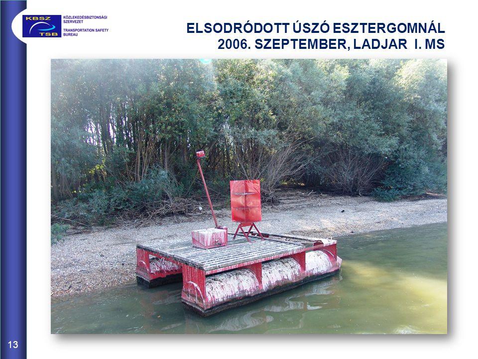 ELSODRÓDOTT ÚSZÓ ESZTERGOMNÁL 2006. SZEPTEMBER, LADJAR I. MS