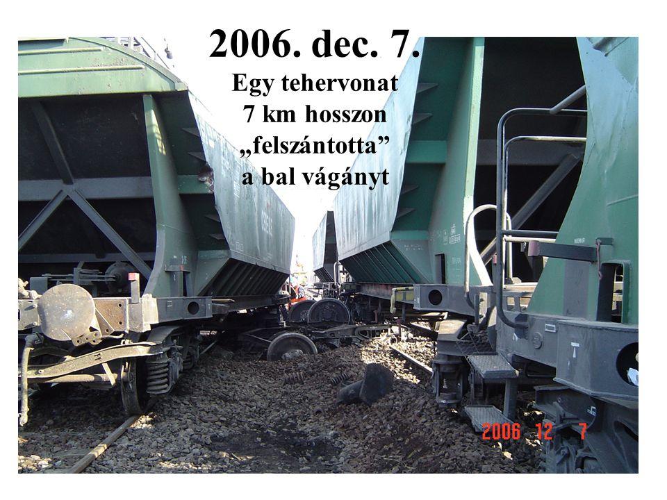 """2006. dec. 7. Egy tehervonat 7 km hosszon """"felszántotta a bal vágányt"""