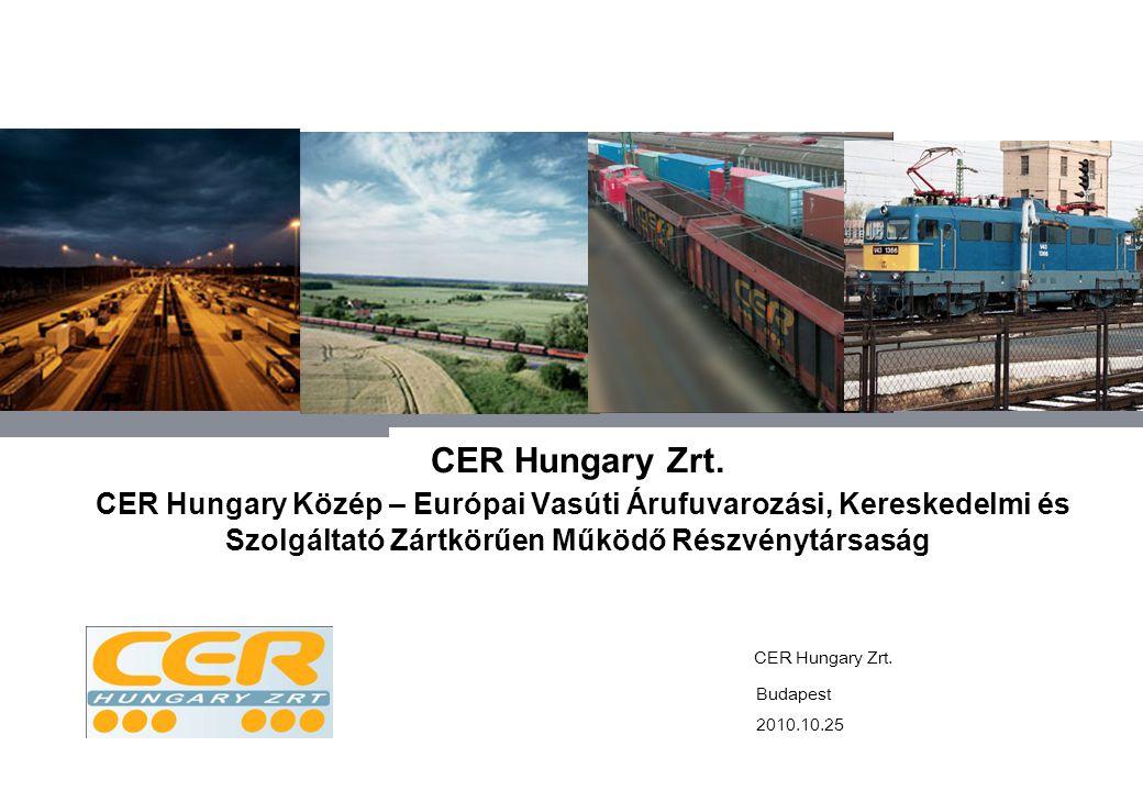 CER Hungary Zrt. CER Hungary Közép – Európai Vasúti Árufuvarozási, Kereskedelmi és Szolgáltató Zártkörűen Működő Részvénytársaság