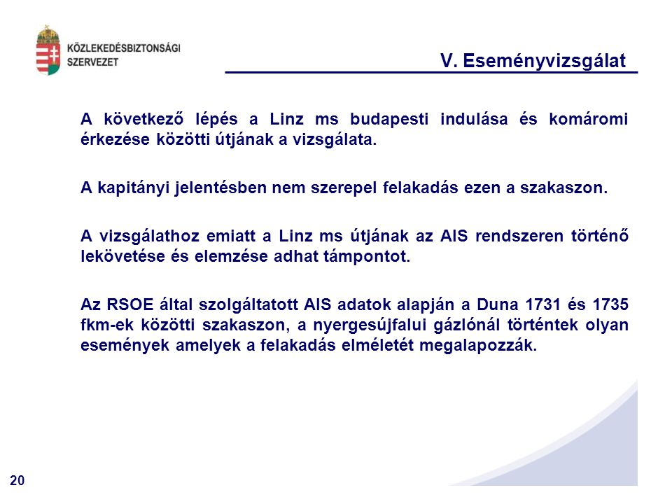 V. Eseményvizsgálat A következő lépés a Linz ms budapesti indulása és komáromi érkezése közötti útjának a vizsgálata.