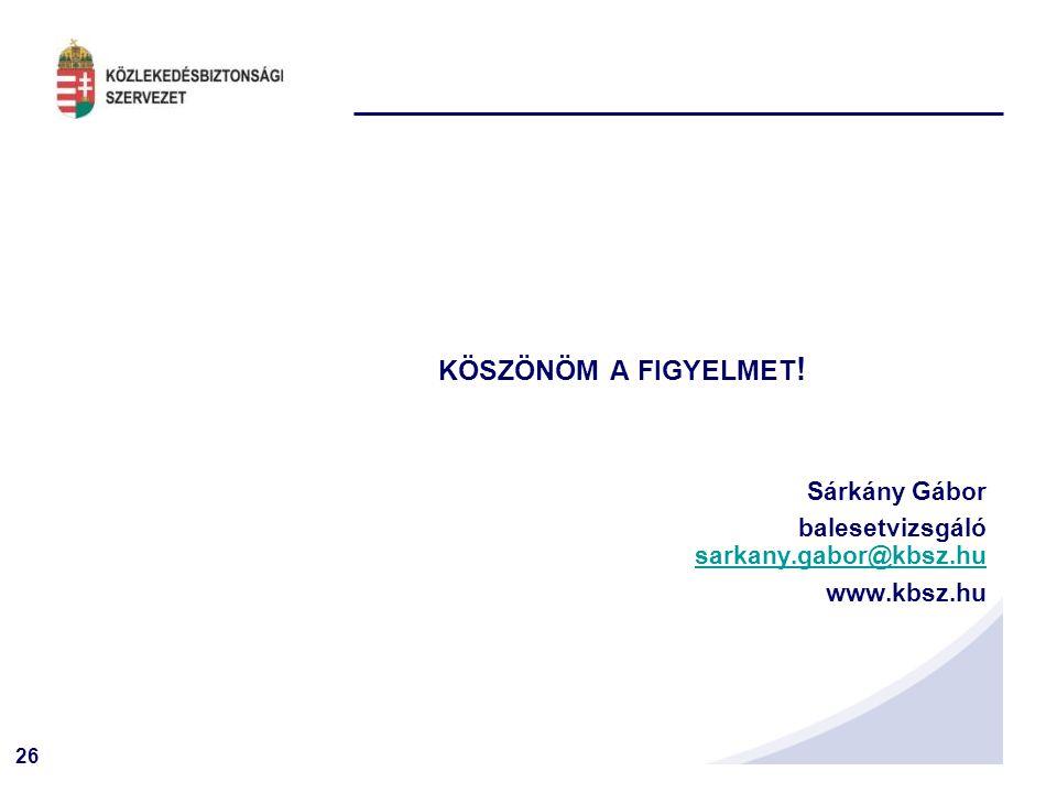 KÖSZÖNÖM A FIGYELMET! balesetvizsgáló sarkany.gabor@kbsz.hu