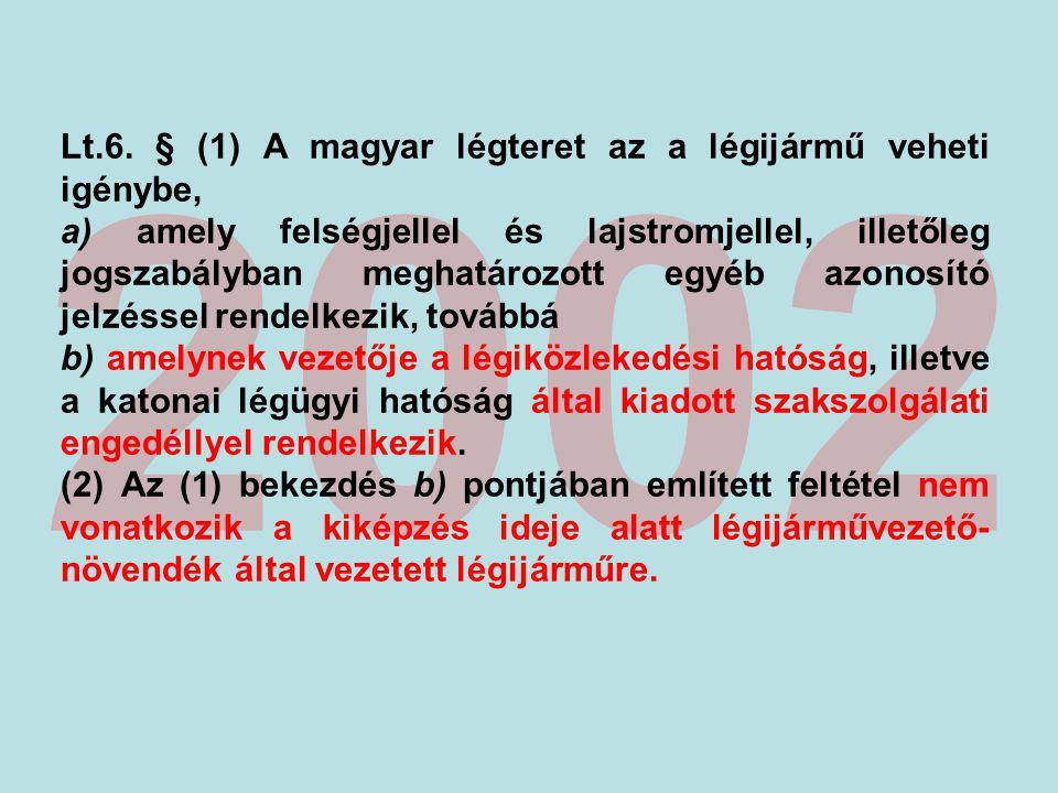 2002 Lt.6. § (1) A magyar légteret az a légijármű veheti igénybe,
