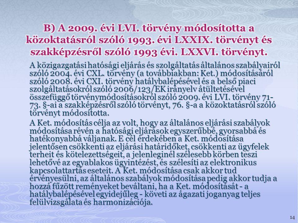 B) A 2009. évi LVI. törvény módosította a közoktatásról szóló 1993