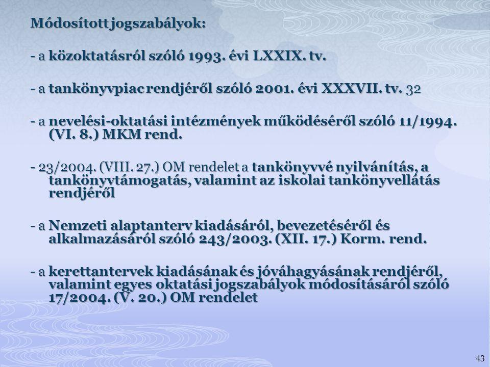 Módosított jogszabályok: - a közoktatásról szóló 1993. évi LXXIX. tv