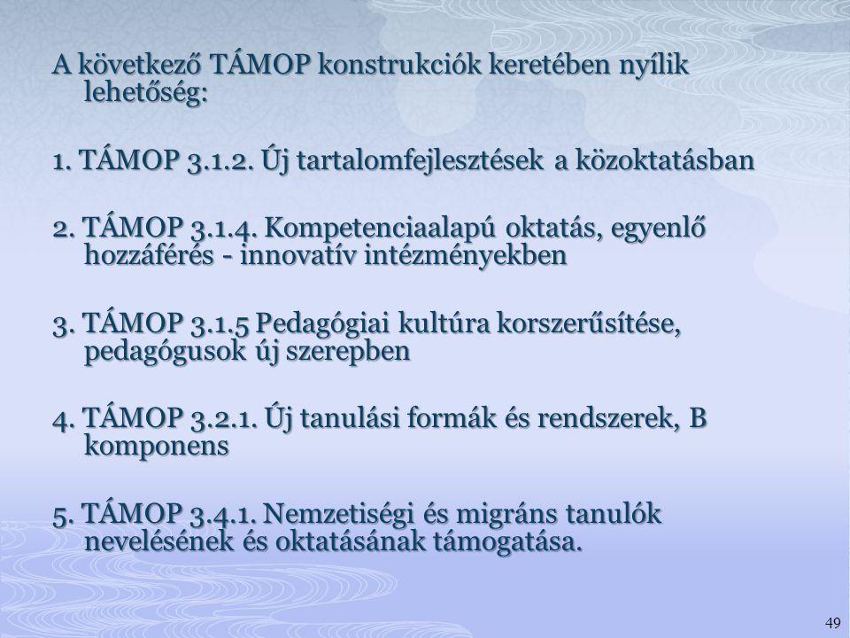 A következő TÁMOP konstrukciók keretében nyílik lehetőség: