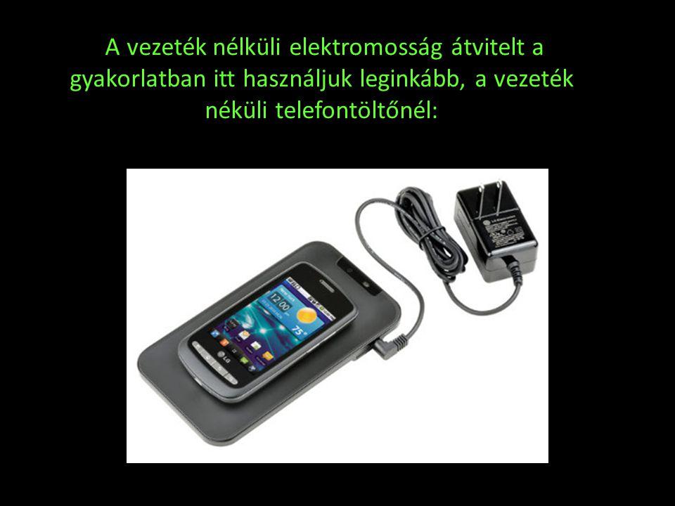 A vezeték nélküli elektromosság átvitelt a gyakorlatban itt használjuk leginkább, a vezeték néküli telefontöltőnél: